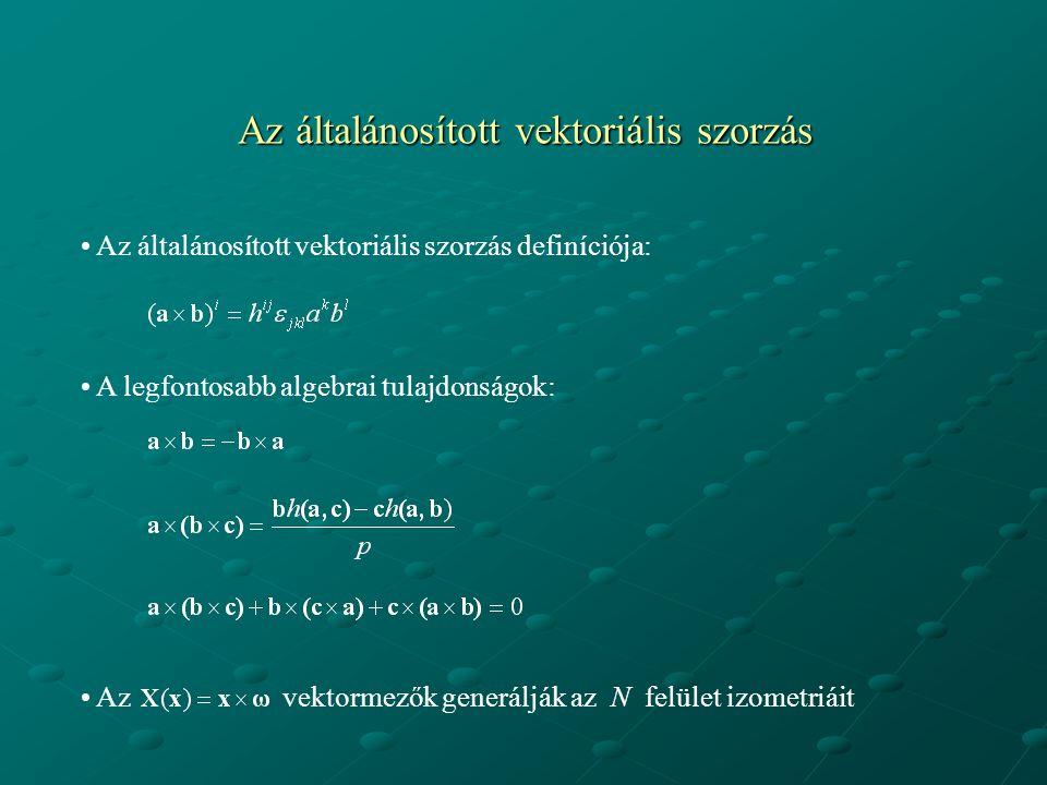 Az általánosított vektoriális szorzás Az általánosított vektoriális szorzás definíciója: A legfontosabb algebrai tulajdonságok: Az vektormezők generál