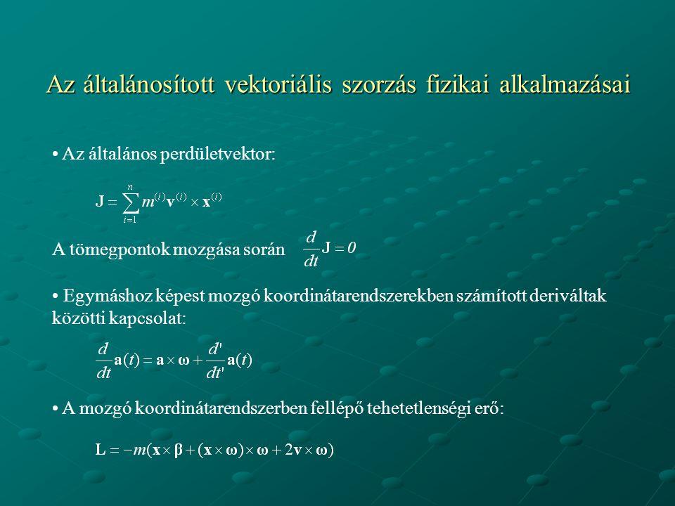 Az általánosított vektoriális szorzás fizikai alkalmazásai Az általános perdületvektor: A tömegpontok mozgása során Egymáshoz képest mozgó koordinátar