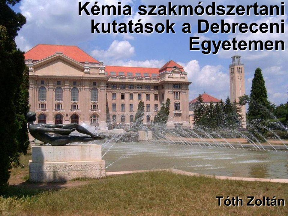 Kémia szakmódszertani kutatások a Debreceni Egyetemen Tóth Zoltán