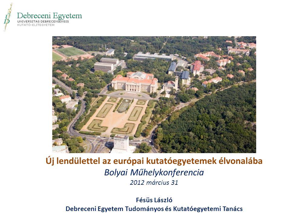 Új lendülettel az európai kutatóegyetemek élvonalába Bolyai Műhelykonferencia 2012 március 31 Fésüs László Debreceni Egyetem Tudományos és Kutatóegyetemi Tanács