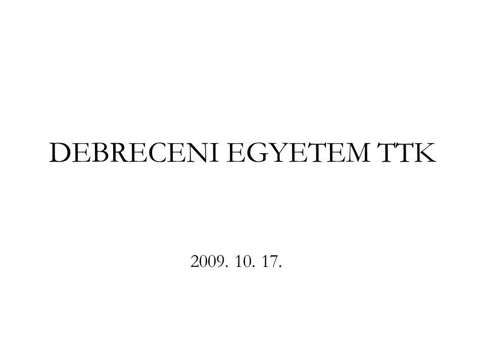 DEBRECENI EGYETEM TTK 2009. 10. 17.
