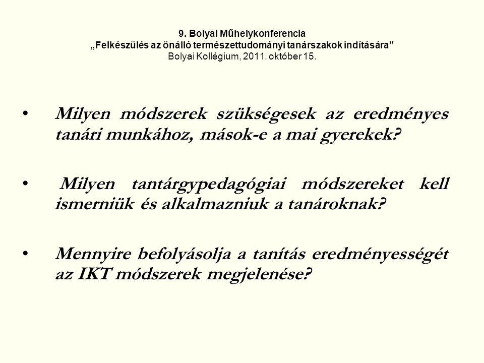 """9. Bolyai Műhelykonferencia """"Felkészülés az önálló természettudományi tanárszakok indítására"""" Bolyai Kollégium, 2011. október 15. Milyen módszerek szü"""