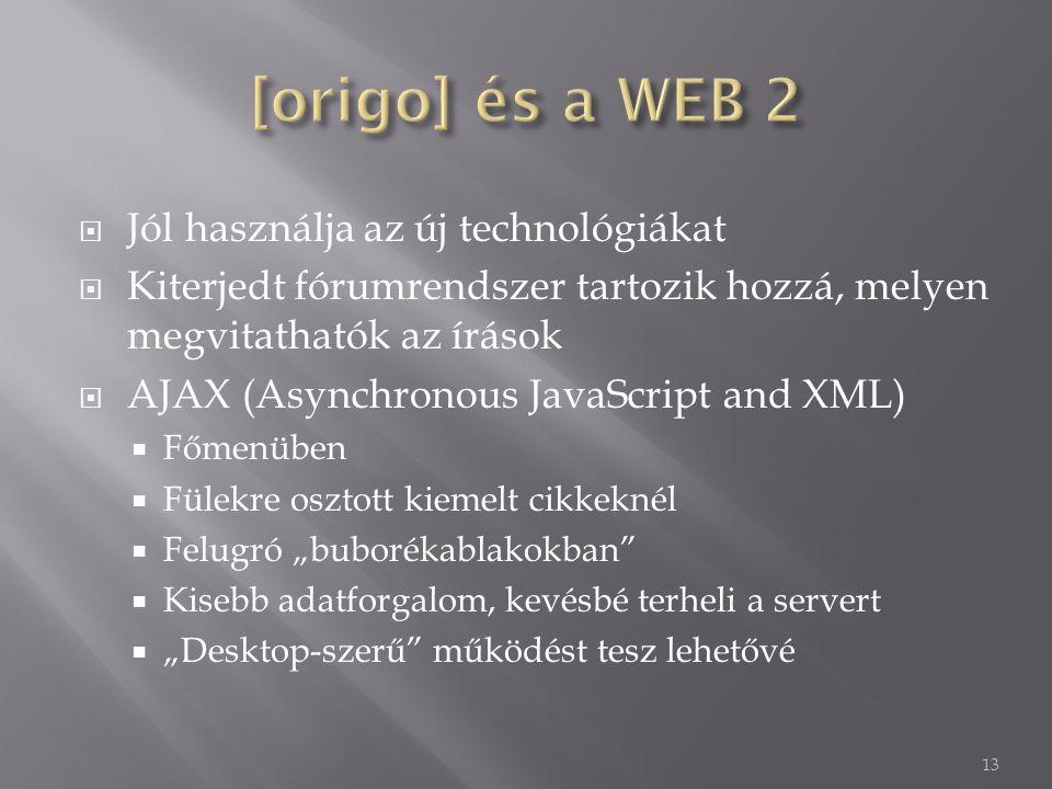 """ Jól használja az új technológiákat  Kiterjedt fórumrendszer tartozik hozzá, melyen megvitathatók az írások  AJAX (Asynchronous JavaScript and XML)  Főmenüben  Fülekre osztott kiemelt cikkeknél  Felugró """"buborékablakokban  Kisebb adatforgalom, kevésbé terheli a servert  """"Desktop-szerű működést tesz lehetővé 13"""