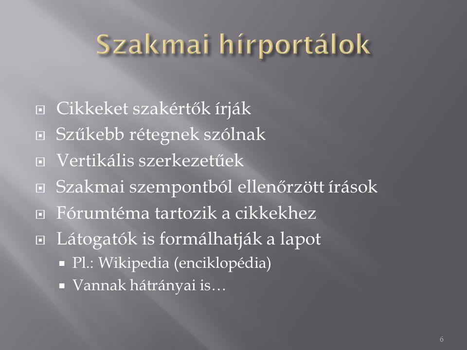  Cikkeket szakértők írják  Szűkebb rétegnek szólnak  Vertikális szerkezetűek  Szakmai szempontból ellenőrzött írások  Fórumtéma tartozik a cikkekhez  Látogatók is formálhatják a lapot  Pl.: Wikipedia (enciklopédia)  Vannak hátrányai is… 6