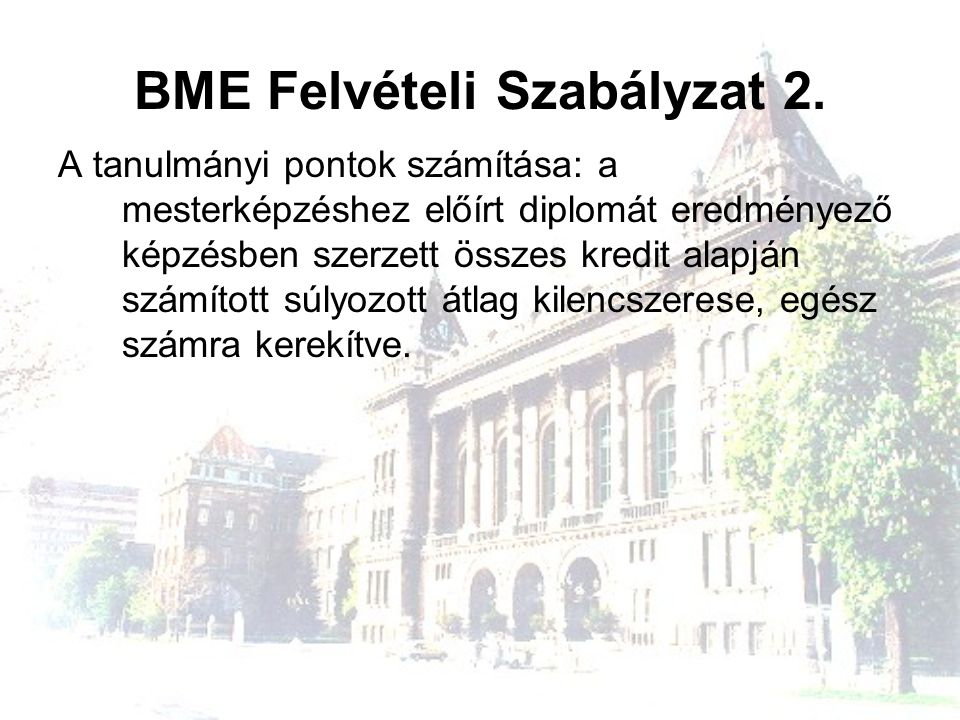 BME Felvételi Szabályzat 2. A tanulmányi pontok számítása: a mesterképzéshez előírt diplomát eredményező képzésben szerzett összes kredit alapján szám