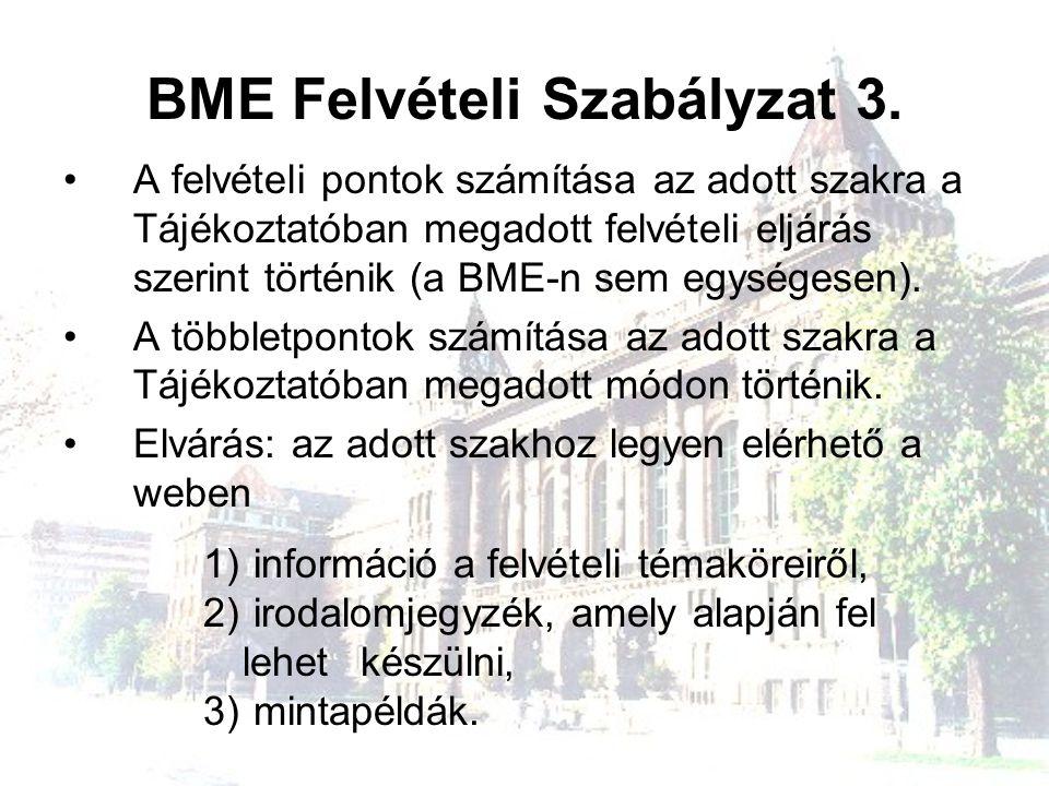 BME Felvételi Szabályzat 3. A felvételi pontok számítása az adott szakra a Tájékoztatóban megadott felvételi eljárás szerint történik (a BME-n sem egy