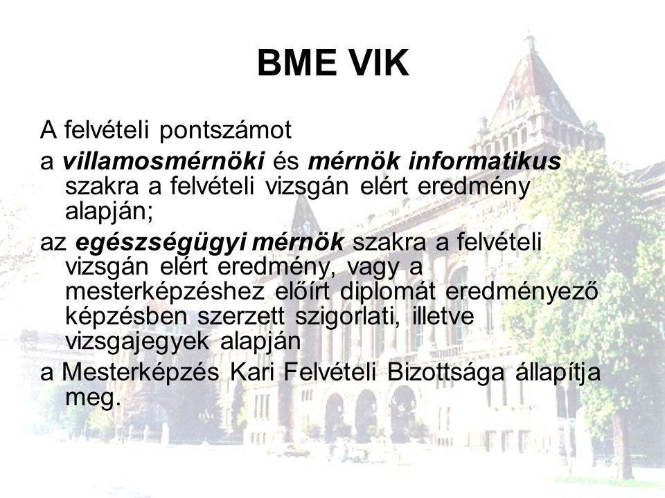 BME VIK A felvételi pontszámot a villamosmérnöki és mérnök informatikus szakra a felvételi vizsgán elért eredmény alapján; az egészségügyi mérnök szak