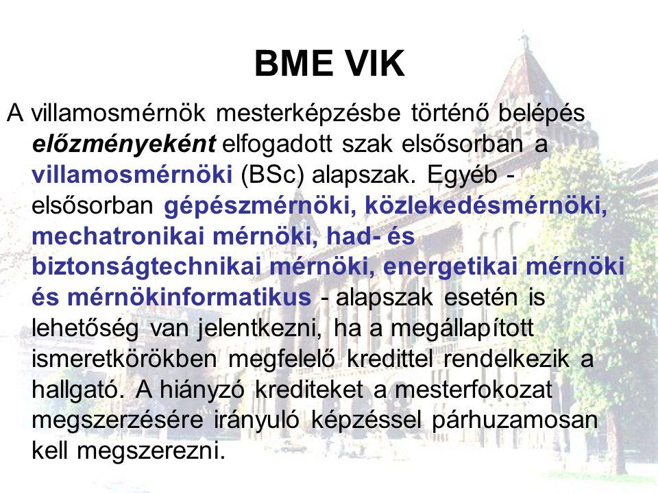 BME VIK A villamosmérnök mesterképzésbe történő belépés előzményeként elfogadott szak elsősorban a villamosmérnöki (BSc) alapszak. Egyéb - elsősorban