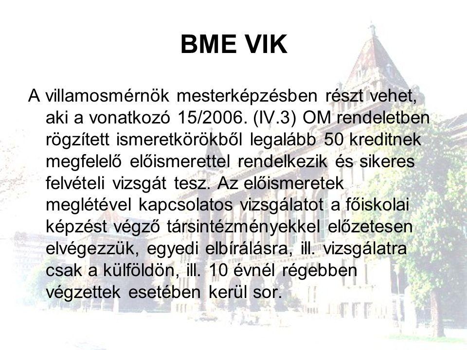 BME VIK A villamosmérnök mesterképzésben részt vehet, aki a vonatkozó 15/2006. (IV.3) OM rendeletben rögzített ismeretkörökből legalább 50 kreditnek m