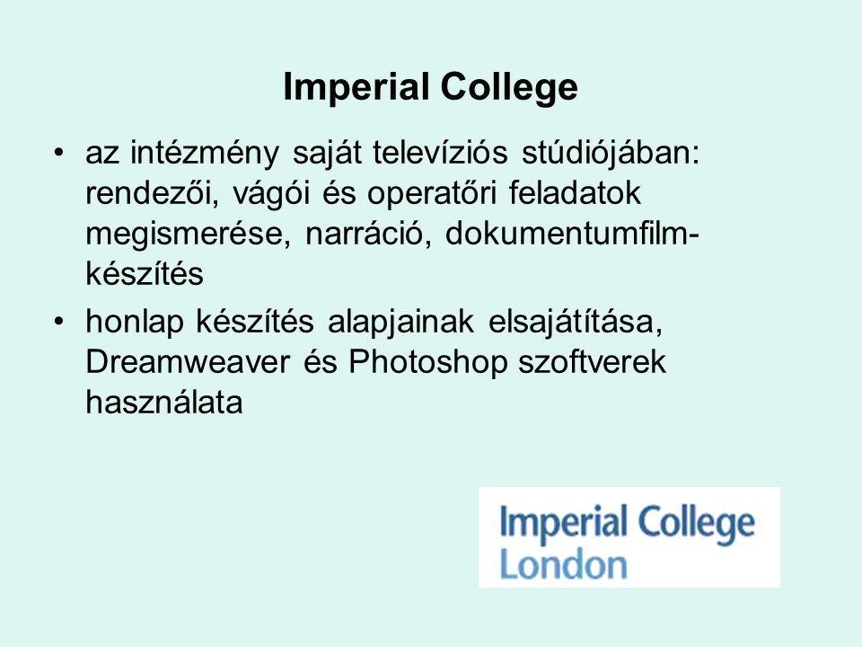 Imperial College az intézmény saját televíziós stúdiójában: rendezői, vágói és operatőri feladatok megismerése, narráció, dokumentumfilm- készítés hon