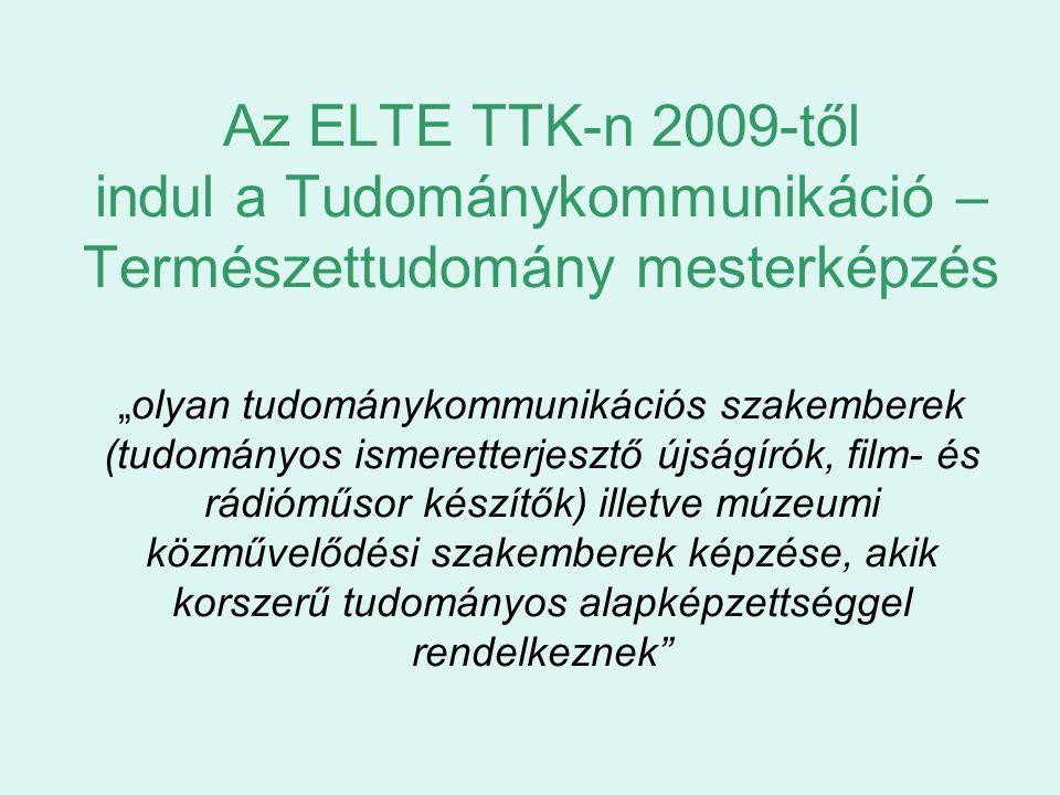 """Az ELTE TTK-n 2009-től indul a Tudománykommunikáció – Természettudomány mesterképzés """"olyan tudománykommunikációs szakemberek (tudományos ismeretterje"""