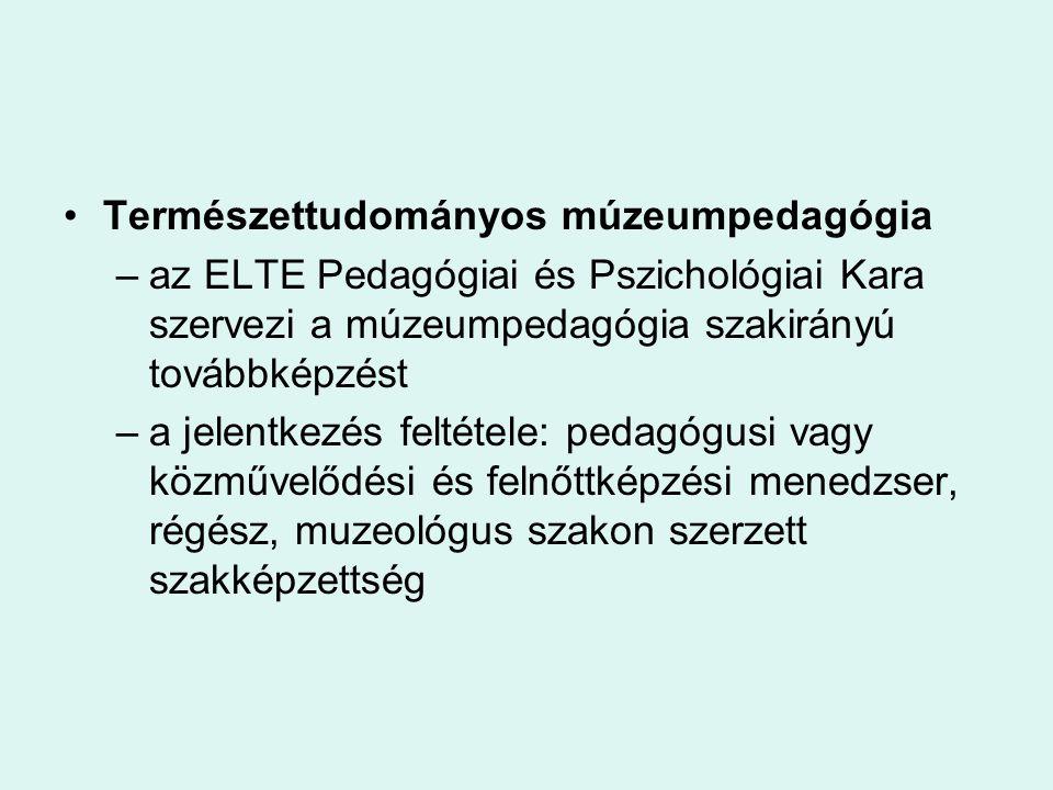 Természettudományos múzeumpedagógia –az ELTE Pedagógiai és Pszichológiai Kara szervezi a múzeumpedagógia szakirányú továbbképzést –a jelentkezés felté