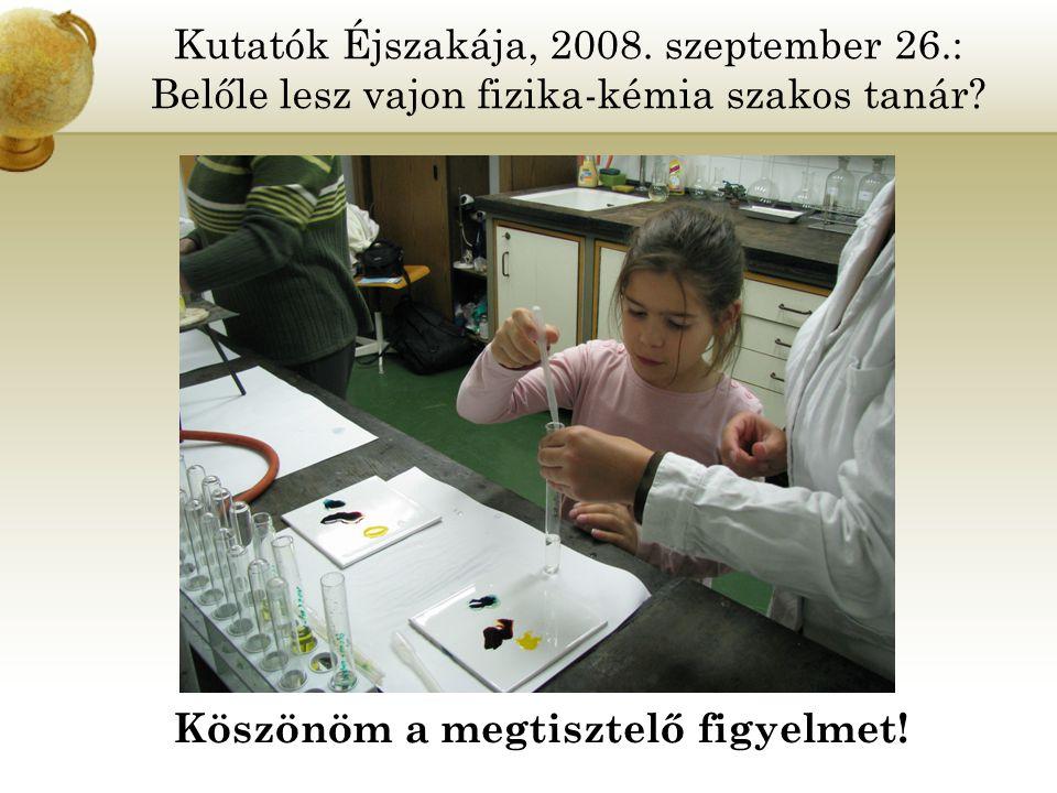 Kutatók Éjszakája, 2008. szeptember 26.: Belőle lesz vajon fizika-kémia szakos tanár.