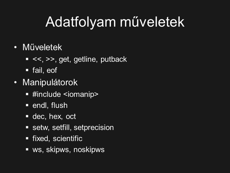Adatfolyam műveletek Műveletek  >, get, getline, putback  fail, eof Manipulátorok  #include  endl, flush  dec, hex, oct  setw, setfill, setprecision  fixed, scientific  ws, skipws, noskipws