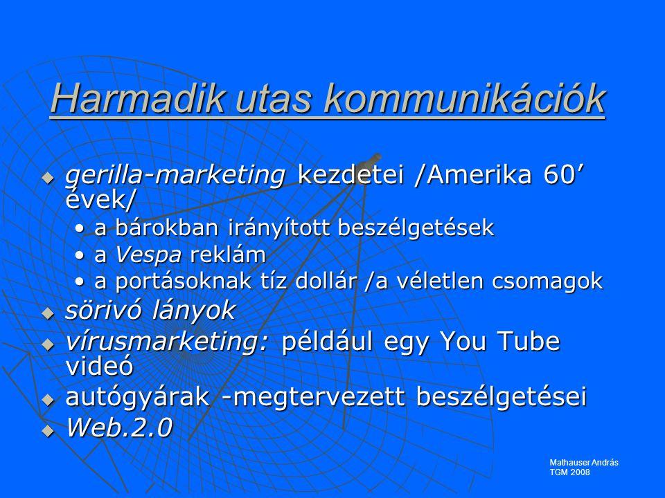 Harmadik utas kommunikációk  gerilla-marketing kezdetei /Amerika 60' évek/ a bárokban irányított beszélgetéseka bárokban irányított beszélgetések a Vespa rekláma Vespa reklám a portásoknak tíz dollár /a véletlen csomagoka portásoknak tíz dollár /a véletlen csomagok  sörivó lányok  vírusmarketing: például egy You Tube videó  autógyárak -megtervezett beszélgetései  Web.2.0 Mathauser András TGM 2008