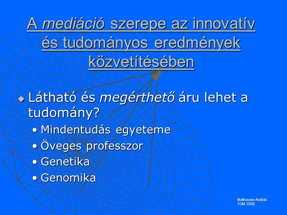 A mediáció szerepe az innovatív és tudományos eredmények közvetítésében  Látható és megérthető áru lehet a tudomány.