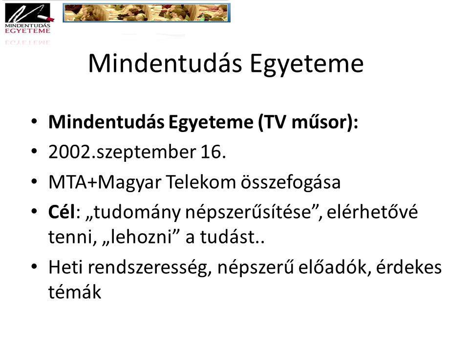 """Mindentudás Egyeteme Mindentudás Egyeteme (TV műsor): 2002.szeptember 16. MTA+Magyar Telekom összefogása Cél: """"tudomány népszerűsítése"""", elérhetővé te"""