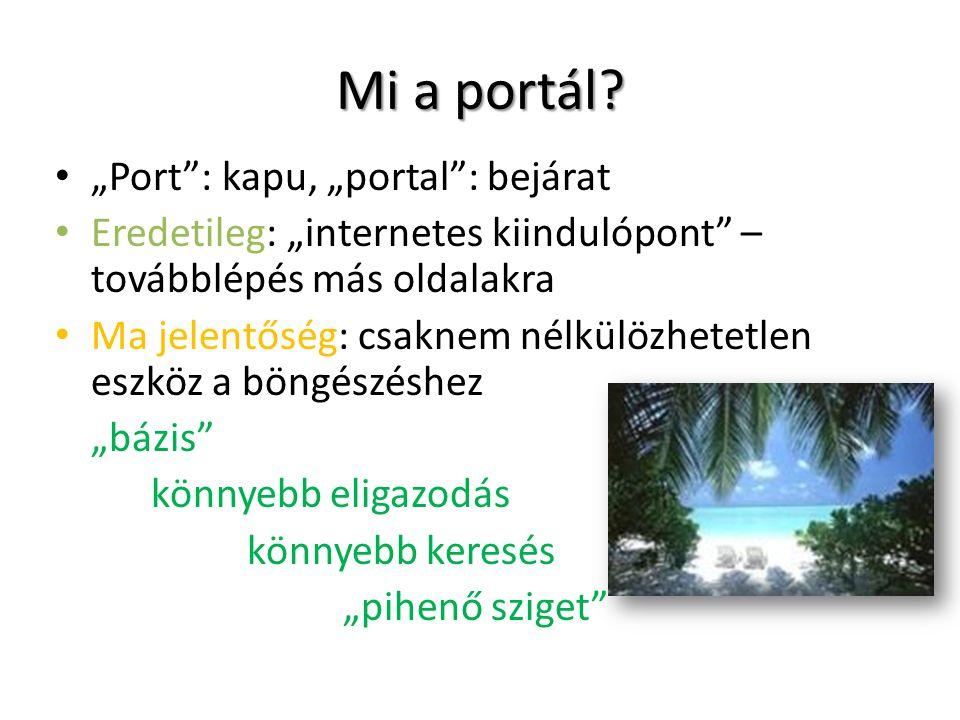 """Mi a portál? """"Port"""": kapu, """"portal"""": bejárat Eredetileg: """"internetes kiindulópont"""" – továbblépés más oldalakra Ma jelentőség: csaknem nélkülözhetetlen"""