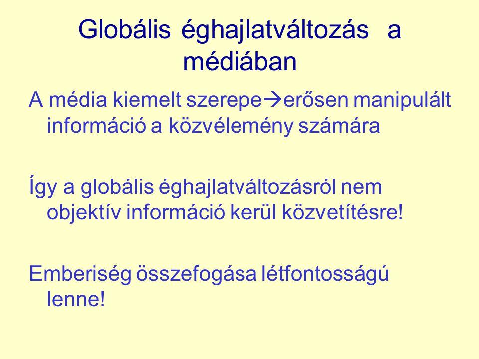 Globális éghajlatváltozás a médiában A média kiemelt szerepe  erősen manipulált információ a közvélemény számára Így a globális éghajlatváltozásról nem objektív információ kerül közvetítésre.
