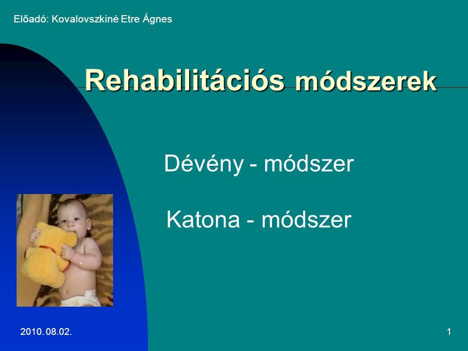 2010. 08.02.1 Rehabilitációs módszerek Dévény - módszer Katona - módszer Előadó: Kovalovszkiné Etre Ágnes