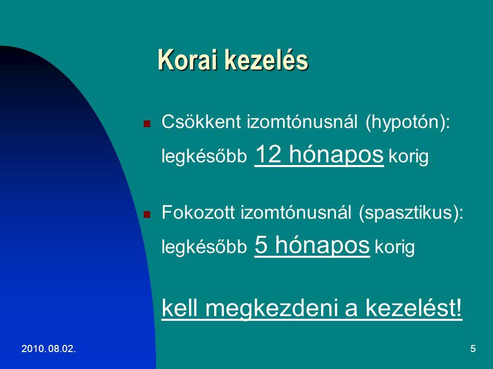 2010. 08.02.5 Korai kezelés Csökkent izomtónusnál (hypotón): legkésőbb 12 hónapos korig Fokozott izomtónusnál (spasztikus): legkésőbb 5 hónapos korig