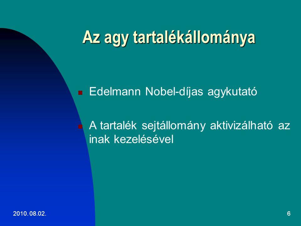 2010. 08.02.6 Az agy tartalékállománya Edelmann Nobel-díjas agykutató A tartalék sejtállomány aktivizálható az inak kezelésével