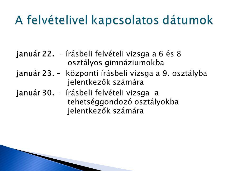 j anuár 22. - írásbeli felvételi vizsga a 6 és 8 osztályos gimnáziumokba j anuár 23. - központi írásbeli vizsga a 9. osztályba jelentkezők számára j a