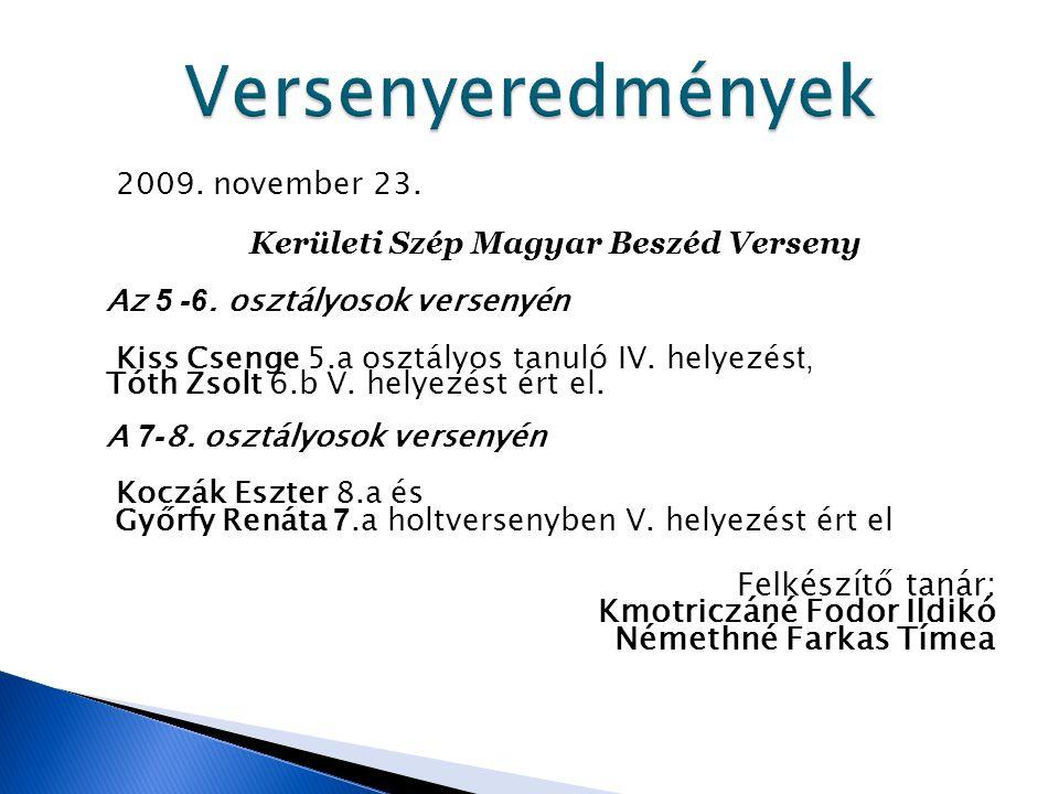 2009. november 23. Kerületi Szép Magyar Beszéd Verseny Az 5 -6. osztályosok versenyén Kiss Csenge 5.a osztályos tanuló IV. helyezés t, Tóth Zsolt 6.b