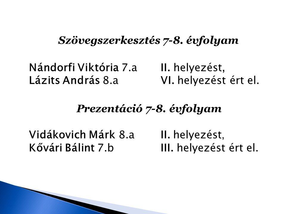 Szövegszerkesztés 7-8. évfolyam Nándorfi Viktória 7.a II. helyezést, Lázits András 8.a VI. helyezést ért el. Prezentáció 7-8. évfolyam Vidákovich Márk