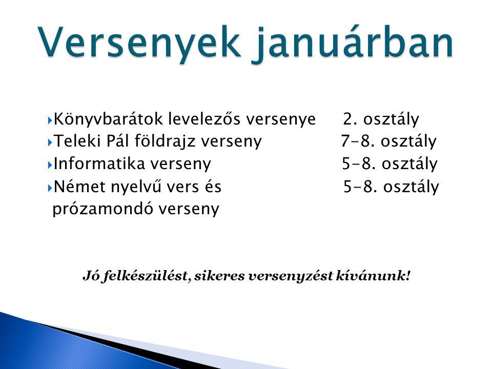  Könyvbarátok levelezős versenye 2. osztály  Teleki Pál földrajz verseny 7-8. osztály  Informatika verseny 5-8. osztály  Német nyelvű vers és 5-8.