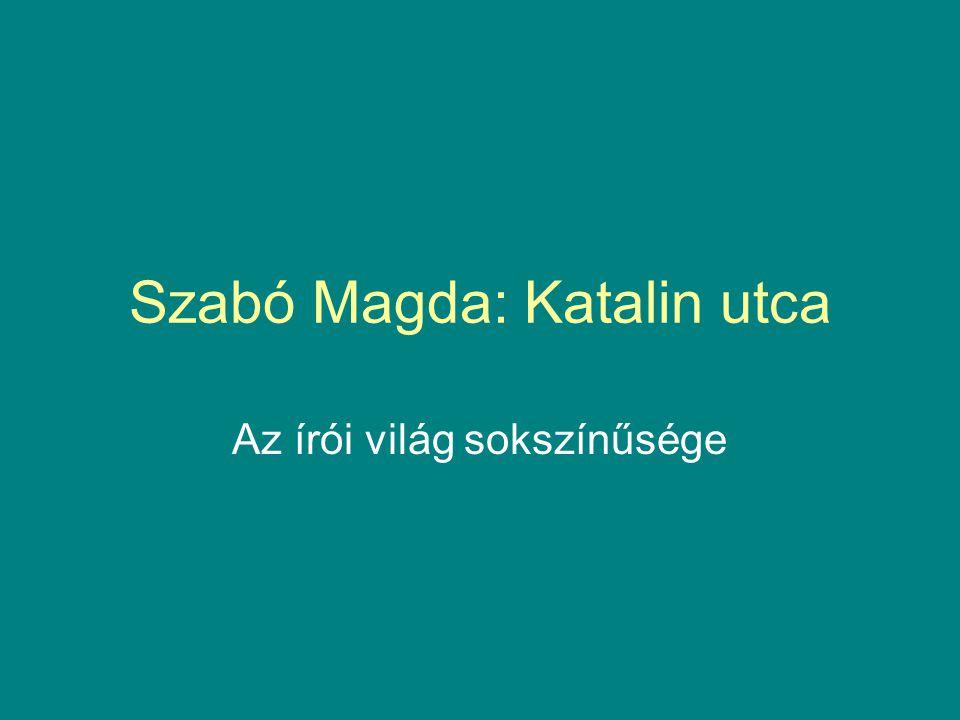 Szabó Magda: Katalin utca Az írói világ sokszínűsége
