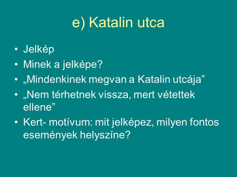 """e) Katalin utca Jelkép Minek a jelképe? """"Mindenkinek megvan a Katalin utcája"""" """"Nem térhetnek vissza, mert vétettek ellene"""" Kert- motívum: mit jelképez"""