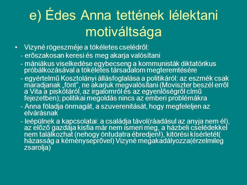 e) Patikárius Jancsi (Szerelem, Valami nagyon keserű) - léha, felszínes, piperkőc stb.= visszataszító jellem - Anna mégis beleszeret: megint ugyanaz a kérdés, miért?...