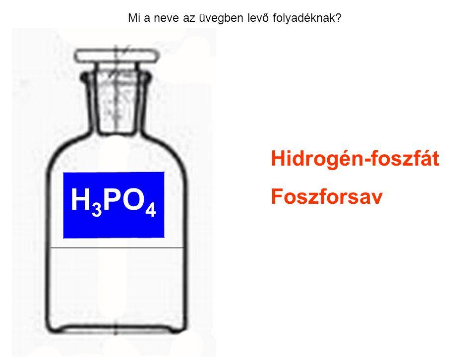 Mi a neve az üvegben levő folyadéknak? Hidrogén-foszfát Foszforsav H 3 PO 4