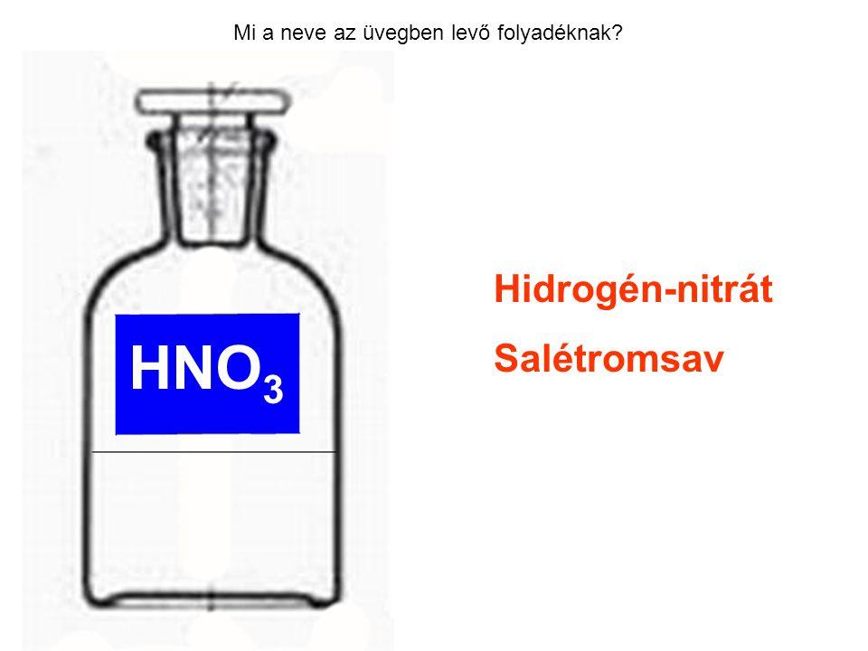 Mi a neve az üvegben levő folyadéknak? Hidrogén-nitrát Salétromsav HNO 3