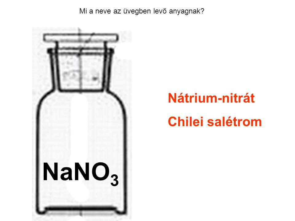 Mi a neve az üvegben levő anyagnak? Nátrium-nitrát Chilei salétrom HCl NaNO 3