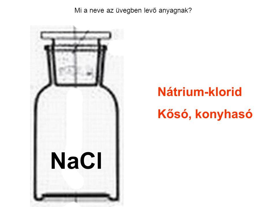 Mi a neve az üvegben levő anyagnak? Nátrium-klorid Kősó, konyhasó HCl NaCl