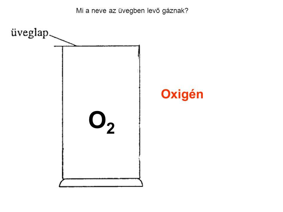 Mi a neve az üvegben levő gáznak? Oxigén O2O2