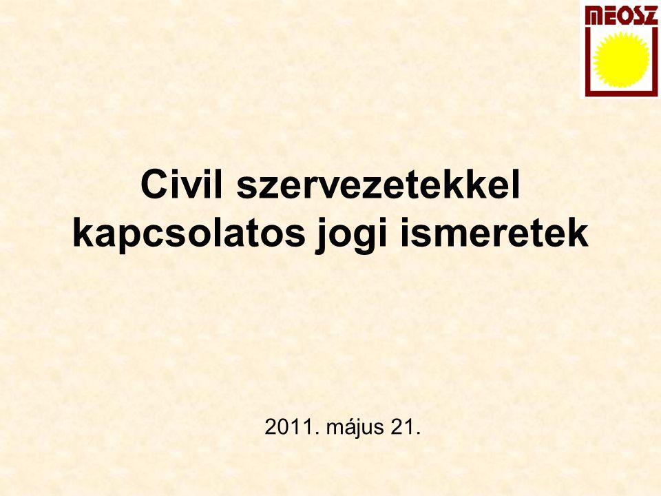 Civil szervezetekkel kapcsolatos jogi ismeretek 2011. május 21.