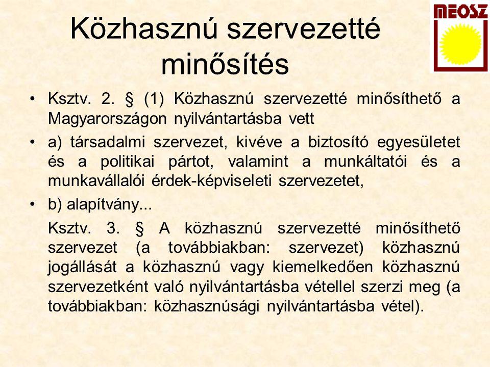 Közhasznú szervezetté minősítés Ksztv. 2. § (1) Közhasznú szervezetté minősíthető a Magyarországon nyilvántartásba vett a) társadalmi szervezet, kivév