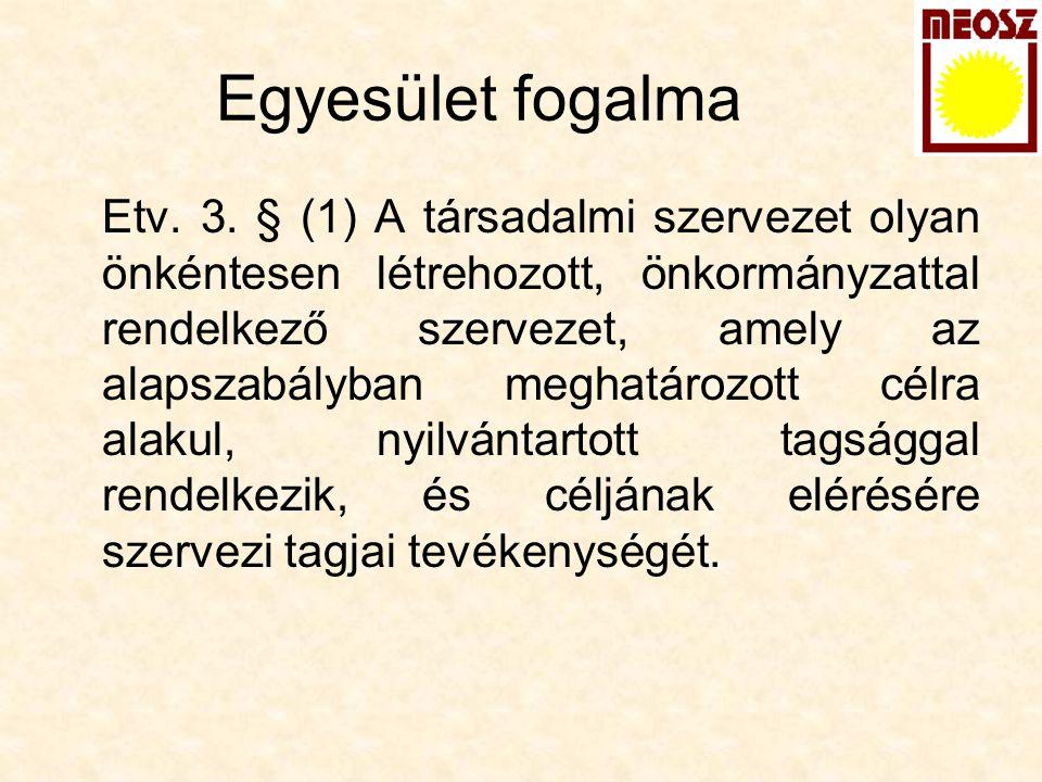 Egyesület fogalma Etv. 3. § (1) A társadalmi szervezet olyan önkéntesen létrehozott, önkormányzattal rendelkező szervezet, amely az alapszabályban meg