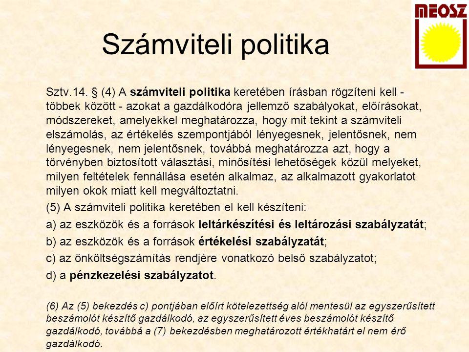 Számviteli politika Sztv.14. § (4) A számviteli politika keretében írásban rögzíteni kell - többek között - azokat a gazdálkodóra jellemző szabályokat
