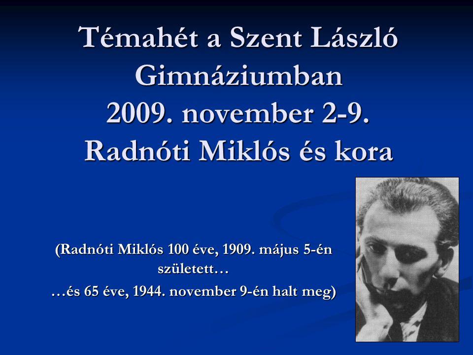 Témahét a Szent László Gimnáziumban 2009. november 2-9. Radnóti Miklós és kora (Radnóti Miklós 100 éve, 1909. május 5-én született… …és 65 éve, 1944.