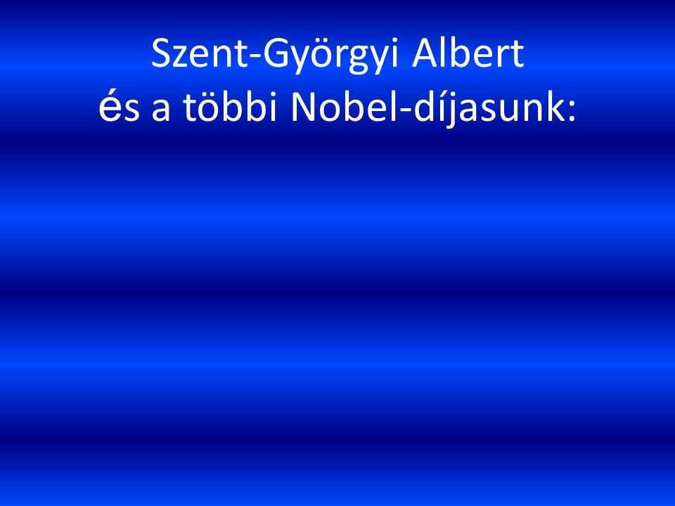 Szent-Györgyi Albert é s a többi Nobel-díjasunk: