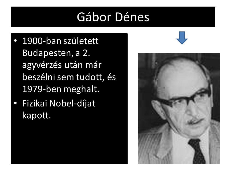 Gábor Dénes 1900-ban született Budapesten, a 2. agyvérzés után már beszélni sem tudott, és 1979-ben meghalt. Fizikai Nobel-díjat kapott.