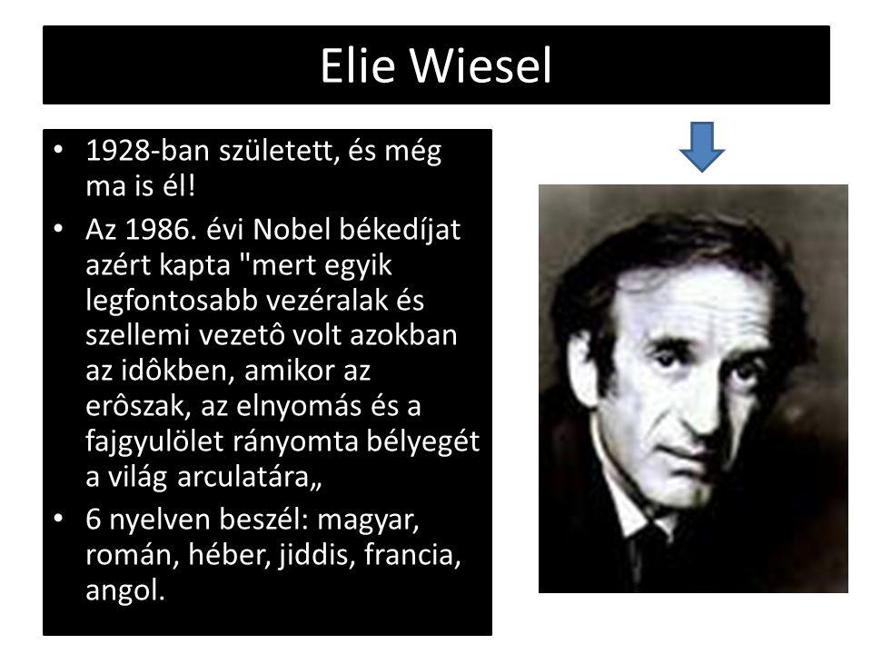 Elie Wiesel 1928-ban született, és még ma is él! Az 1986. évi Nobel békedíjat azért kapta