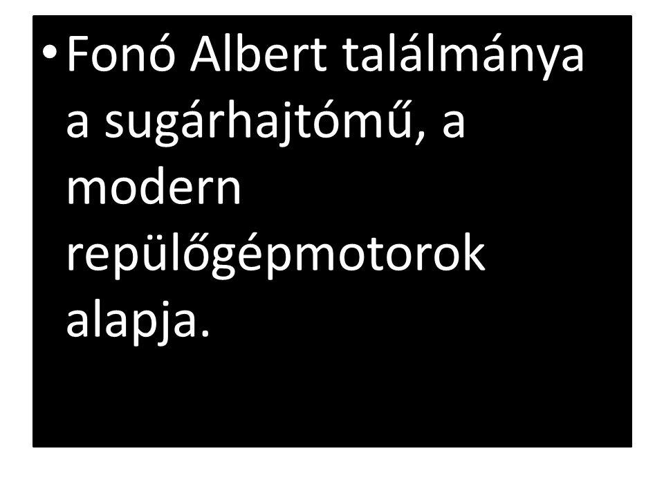 Fonó Albert találmánya a sugárhajtómű, a modern repülőgépmotorok alapja.