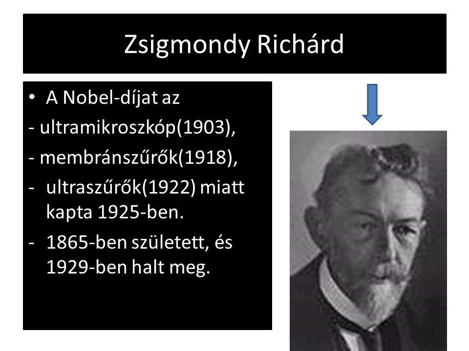 Zsigmondy Richárd A Nobel-díjat az - ultramikroszkóp(1903), - membránszűrők(1918), -ultraszűrők(1922) miatt kapta 1925-ben. -1865-ben született, és 19