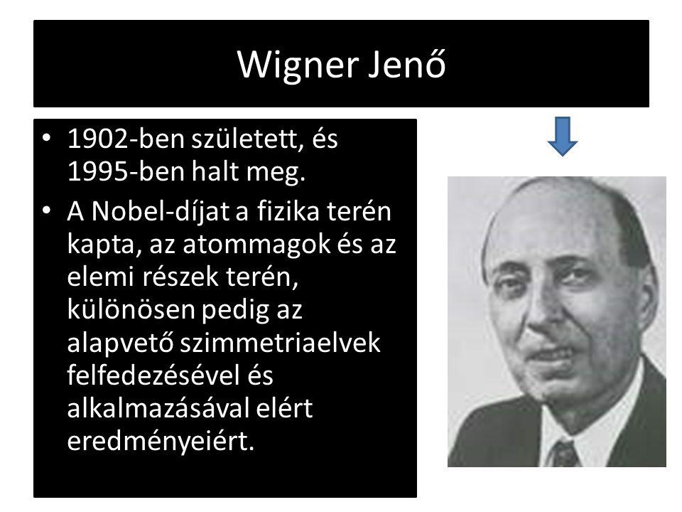 Wigner Jenő 1902-ben született, és 1995-ben halt meg. A Nobel-díjat a fizika terén kapta, az atommagok és az elemi részek terén, különösen pedig az al