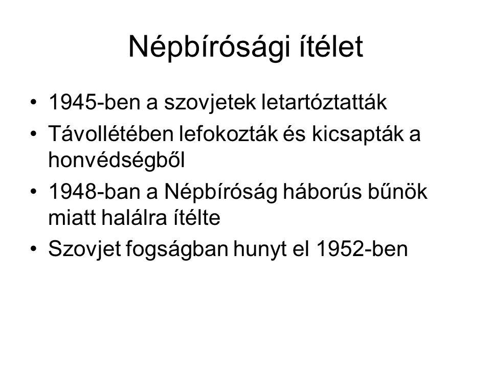 Népbírósági ítélet 1945-ben a szovjetek letartóztatták Távollétében lefokozták és kicsapták a honvédségből 1948-ban a Népbíróság háborús bűnök miatt h